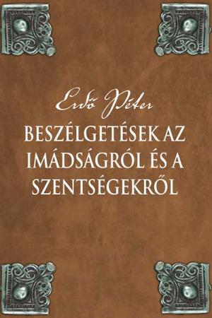 Beszélgetések az imádságról és a szentségekről - Erdő Péter