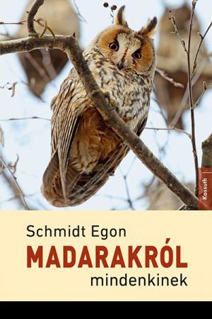 Madarakról mindenkinek - Schmidt Egon