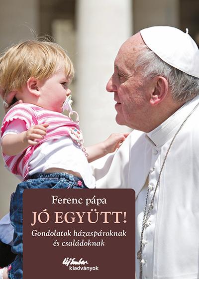 Jó együtt! - Ferenc pápa