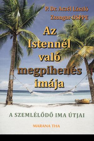 Az Istennél való megpihenés imája - P. Dr. Aczél László Zsongor OSPPE