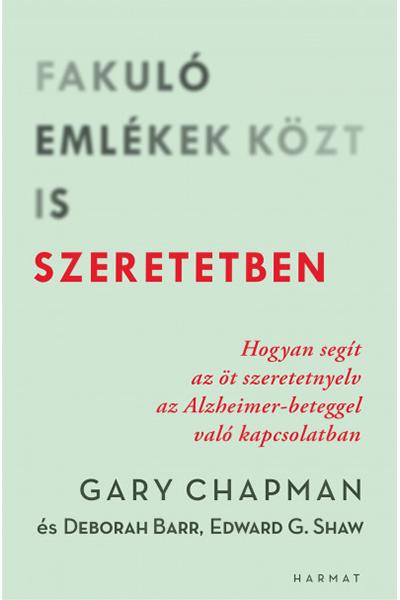 Fakuló emlékek közt is szertetben - Gary Chapman, Deborah Barr, Edward G. Shaw