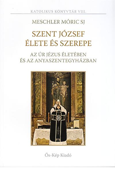 Szent József élete és szerepe - Meschler Móric SJ