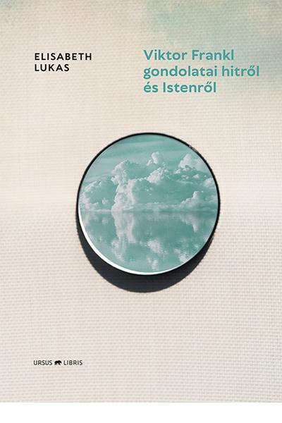 Viktor Frankl gondolatai hitről és Istenről - Elisabeth Lukas