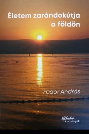 Életem zarándokútja a földön - Fodor András