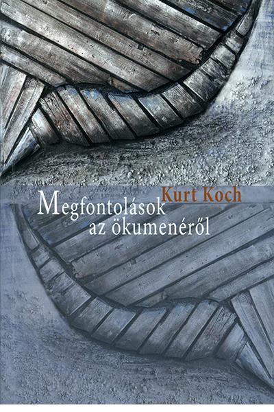 Megfontolások az ökumenéről - Kurt Koch