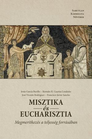 Misztika és Eucharisztia - Jesus García Burillo, Rómulo H. Cuartas Londoño, José Vicente Rodríguez, Francisco Javier Sancho