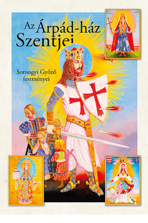 Az Árpád-ház szentjei - Somogyi Győző