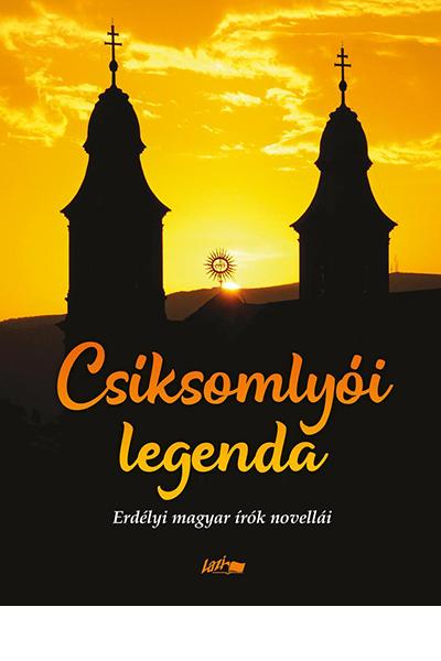 Csíksomlyói legenda - Hunyadi Csaba Zsolt (szerk.)