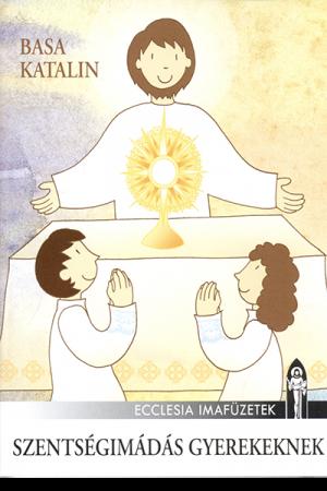 Szentségimádás gyerekeknek - Basa Katalin