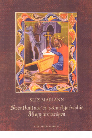 Szentkultusz és személynévadás Magyarországon - Slíz Mariann