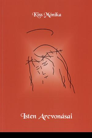 Isten arcvonásai - Kiss Mónika