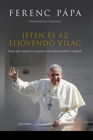 Isten és az eljövendő világ - Ferenc pápa, Domenico Agasso