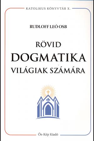 Rövid dogmatika világiak számára - Rudolff Leó OSB